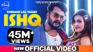 Ishq Official Video Khesari Lal Yadav Ft Knishka Negi Latest
