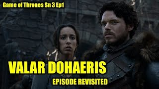 Game of Thrones - Valar Dohaeris/Episode Revisited (Sn3Ep1)
