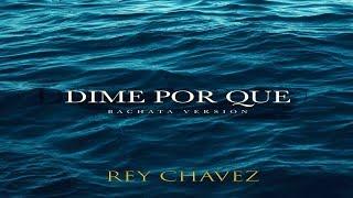 Rey Chavez  -  Dime por Qué (Bachata 2019)
