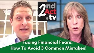 Facing Your Financial Fears: 3 Financial Mistakes to Avoid When Planning for Retirement!