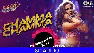 Chamma Chamma [8D Music]   Fraud Saiyaan   Neha Kakkar   Use Headphones   Hindi 8D Music