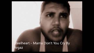 Mama Don't You Cry ( Steelheart ) Cover By Argaz Dédicace A Toutes Les Mamas De La Terre