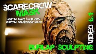 6.1 How To Burlap Sculpt TOP SECRET STUFF HERE! Scarecrow Mask From Batman