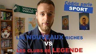 LES NOUVEAUX RICHES VS LES CLUBS DE LÉGENDE