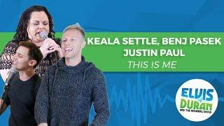 "Keala Settle, Benj Pasek, Justin Paul   ""This Is Me"" The Greatest Showman   Elvis Duran Live"