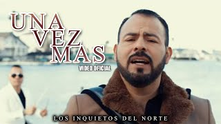 Los Inquietos del Norte - Una Vez Mas (Video Oficial)