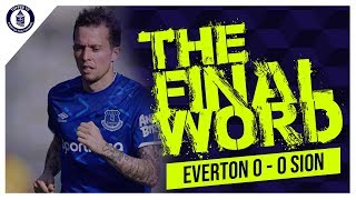 Everton 0-0 FC Sion | The Final Word