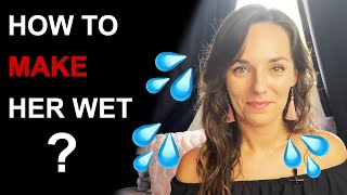HOW TO MAKE A GIRL WET | 7 Essential Steps to Turn Her On