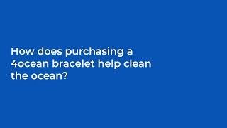 How does purchasing a 4ocean bracelet help clean the ocean?