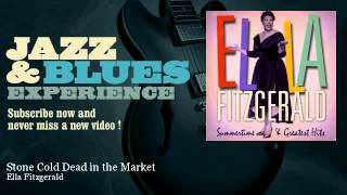 Ella Fitzgerald - Stone Cold Dead In The Market