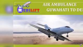 Now Avail the Best ICU Support Air Ambulance Guwahati to Delhi by Medilift