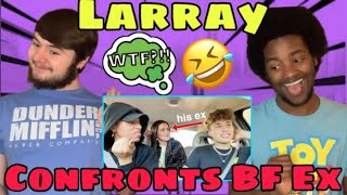 LARRAY 'Confronting My Boyfriend's Ex Girlfriend' REACTION
