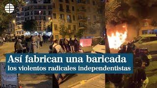Así fabrican una barricada los violentos radicales independentistas