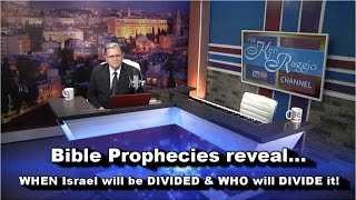 PROPHECIES reveal WHEN Israel will be DIVIDED and WHO will DIVIDE it!
