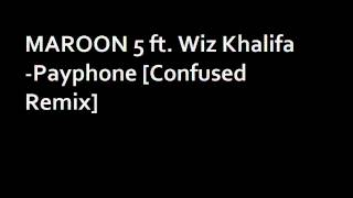 Maroon5 ft.Wiz Khalifa - Payphone (Remix by Confused)
