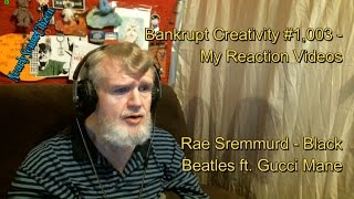 Rae Sremmurd  Black Beatles Ft Gucci Mane  Bankrupt Creativity 1003  My Reaction Videos