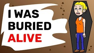 I was buried ALIVE