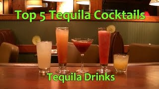 Top 5 Tequila Cocktails Best Tequila Drinks