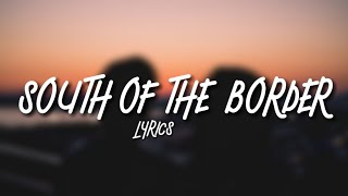 Ed Sheeran - South of the Border (Cheat Codes Remix) [Lyrics]