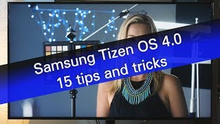 Samsung Tizen OS 4.0 - 15 tips and tricks