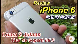 REVIEW iPhone 6 Beli Di BATAM Gak Sampe 3 Juta ISTIMEWA | INDONESIA