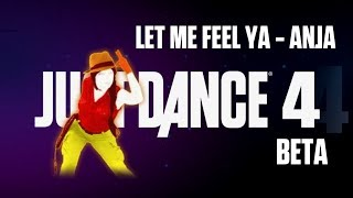 Let Me Feel Ya - Anja | Just Dance 4 Beta