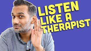 How to listen like a therapist: 4 secret skills