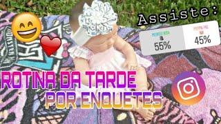 ROTINA DA TARDE DA NINA BASEADA EM ENQUETES DO INSTAGRAM!!