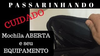 PASSARINHANDO- CUIDADO Mochila ABERTA e seu EQUIPAMENTO