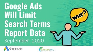 Google Ads Will Limit Data in Search Terms Report - What It Means, Why It's Happening, & My Thoughts