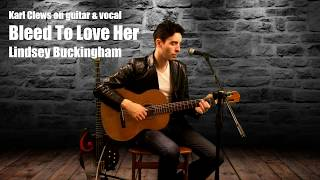 Bleed To Love Her by Lindsey Buckingham - Karl Clews on guitar & vocal