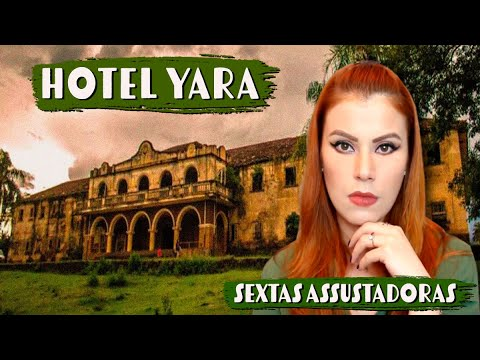 HOTEL YARA - UM HOTEL ASSOMBRADO PARA CHAMAR DE NOSSO?