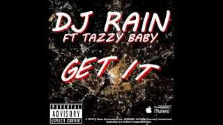 DJ Rain Feat  Tazzy Baby - Get It