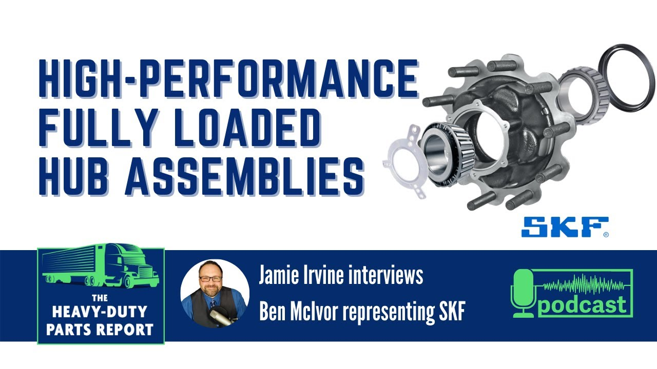 SS&M's Ben McIvor talks about SKF's Fully Loaded Hub Assemblies on the Heavy-Duty Parts Report