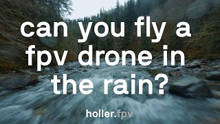 Can you fly an FPV drone in the RAIN?   4K   Snoqualmie, WA