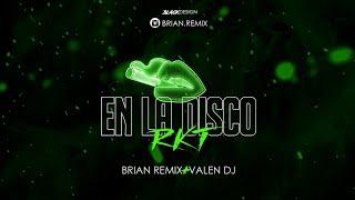 EN LA DISCO - RKT - BRIAN REMIX ✘ DJ VALEN