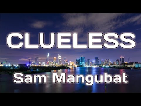Clueless lyrics - Sam Mangubat
