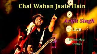 Chal Wahan Jaate Hain Arijit Singh Live WhatsApp Video | Arijit Singh Live 2018 | WhatsApp Video