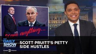 Scott Pruitt's Petty Side Hustles | The Daily Show