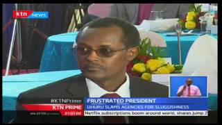 KTN Prime: President Uhuru frustrated by  corruption and sluggishness of agencies, 18/10/2016