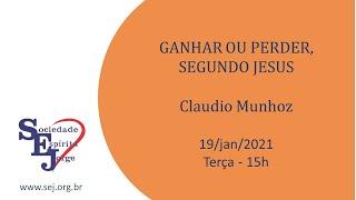Ganhar ou perder, segundo Jesus – Claudio Munhoz – 19/01/2021