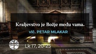 Kraljevstvo je Božje među vama. (15. 11. 2018.)