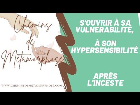 Comment s'ouvrir à sa vulnérabilité, son hypersensibilité après l'inceste et les abus sexuels