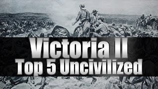 "Victoria 2 Tutorial ""Top 5 Uncivilized Nations!"""