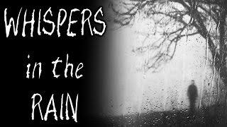 """Whispers in the Rain"" Creepypasta"