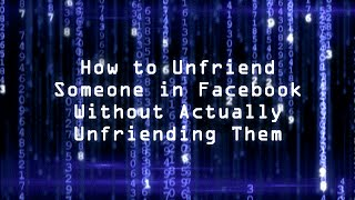 How to Unfriend Someone in Facebook Without Actually Unfriending Them