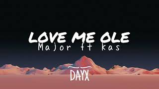 Love Me Ole | MAJOR. Ft Kas (Lyrics)