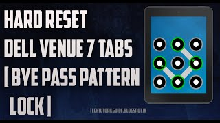 How To Hard Reset Dell Venue 7 Tablets [Bye Pass Password Or Pattern Lock]