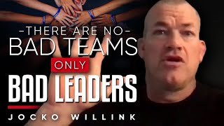 THERE ARE NO BAD TEAMS ONLY BAD LEADERS: How To Take Extreme Ownership As A Leader | Jocko Willink