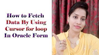 How to Fetch Data By Using Cursor for loop In Oracle Form